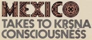 Mexico Takes to Krishna Consciousness Heading